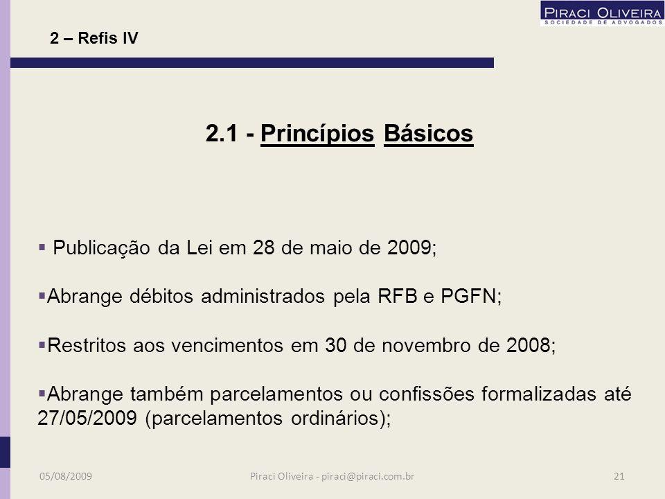 2 - REFIS IV – O Retorno NOVO PARCELAMENTO Lei 11.941/2009 Portaria Conjunta no. 6 de 22 de julho de 2009 05/08/200920Piraci Oliveira - piraci@piraci.