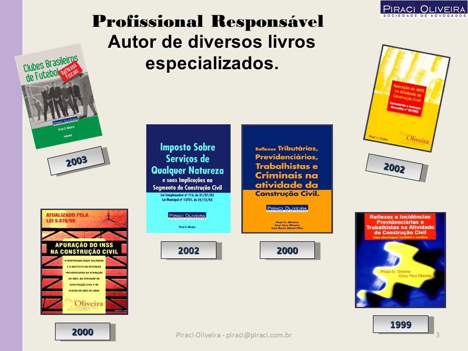 Piraci U. Oliveira Jr. Profissional Responsável Advogado e Contabilista, com 19 anos de experiência. MBA em Direito empresarial pela FGV/ Universidade