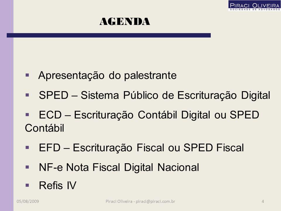 A administração do SPED caberá à RFB que deverá viabilizar sua implantação estabelecendo a política de armazenamento e segurança das informações digitais; 3 - Sistema Público de Escrituração Digital – SPED 05/08/200964Piraci Oliveira - piraci@piraci.com.br