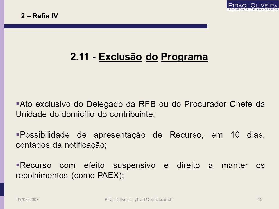 Necessária comunicação (eletrônica) do contribuinte; Incabível exclusão por publicação de ato em DOU; Maior segurança aos contribuintes; Possibilidade de mais amplo debate; 2.10 - Exclusão do Programa 05/08/200945Piraci Oliveira - piraci@piraci.com.br 2 – Refis IV