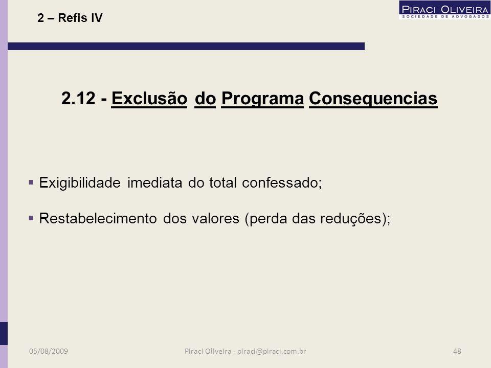 3 prestações consecutivas ou não, vencidas em prazo superior a 30 dias; 2.12 - Exclusão do Programa 05/08/200947Piraci Oliveira - piraci@piraci.com.br 2 – Refis IV