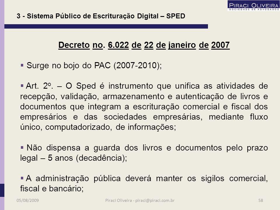 Adiciona-se à unificação da base de dados do Governo Federal que já contempla acesso às movimentações bancárias (DIMOF), imobiliárias (DIMOB) e de cartões de crédito; 3 - Sistema Público de Escrituração Digital – SPED 05/08/200957Piraci Oliveira - piraci@piraci.com.br