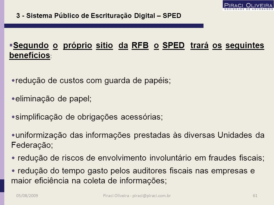 3 - Sistema Público de Escrituração Digital – SPED SPEDSPED SPEDDigitalEFDSPEDDigitalEFD NF-eNF-e SPEDContábilECDSPEDContábilECD OUTROS PROJETOS e-lalur/ NFS-e / CENTRAL DE BALANÇOS OUTROS PROJETOS e-lalur/ NFS-e / CENTRAL DE BALANÇOS 05/08/200960Piraci Oliveira - piraci@piraci.com.br