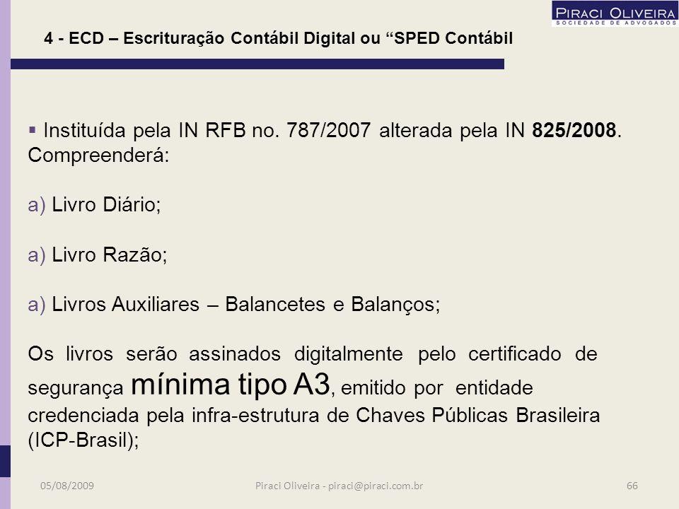 ECD Escrituração Contábil Digital ou SPED Contábil 05/08/200965Piraci Oliveira - piraci@piraci.com.br