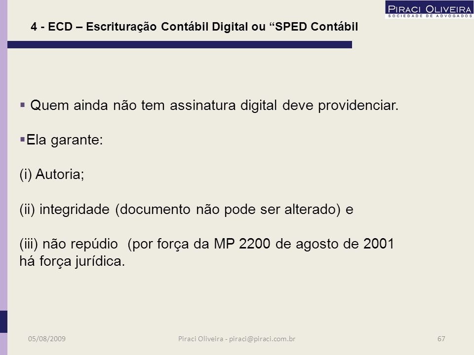 4 - ECD – Escrituração Contábil Digital ou SPED Contábil Instituída pela IN RFB no. 787/2007 alterada pela IN 825/2008. Compreenderá: a) Livro Diário;
