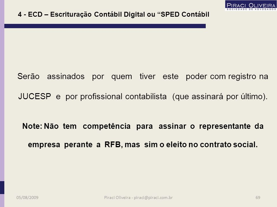 4 - ECD – Escrituração Contábil Digital ou SPED Contábil Assinatura A3 De nível de segurança médio e alto. É gerado e armazenado em um hardware cripto