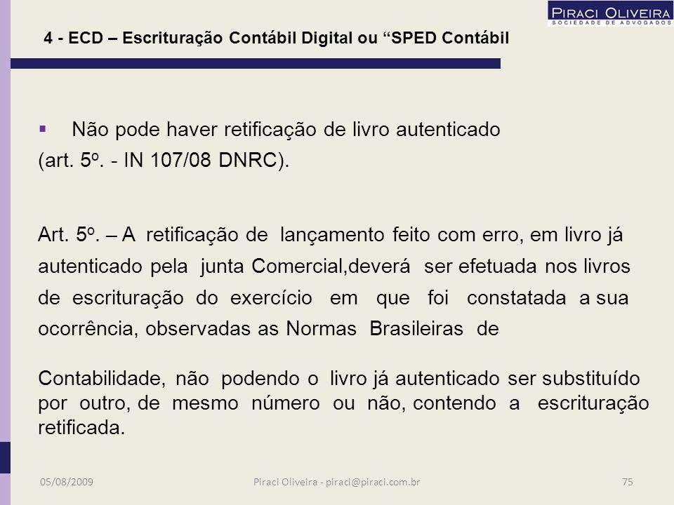 A ECD será transmitida anualmente ao SPED até o último dia de junho do ano seguinte. Não apresentação gerará multa de 5 mil reais ao mês. 4 - ECD – Es