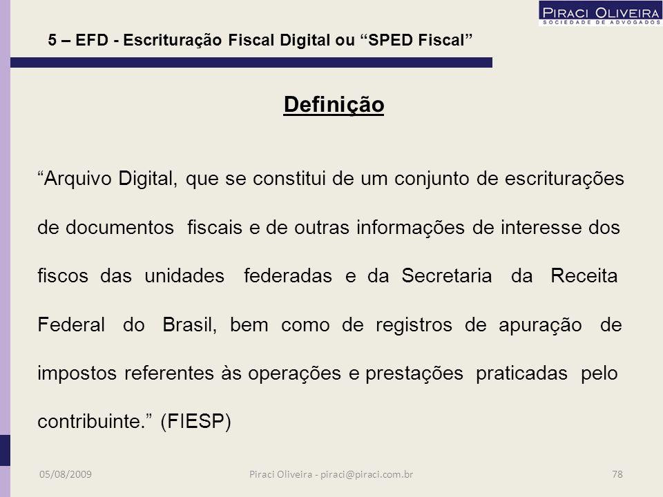 EFD Escrituração Fiscal Digital ou SPED Fiscal 05/08/200977Piraci Oliveira - piraci@piraci.com.br