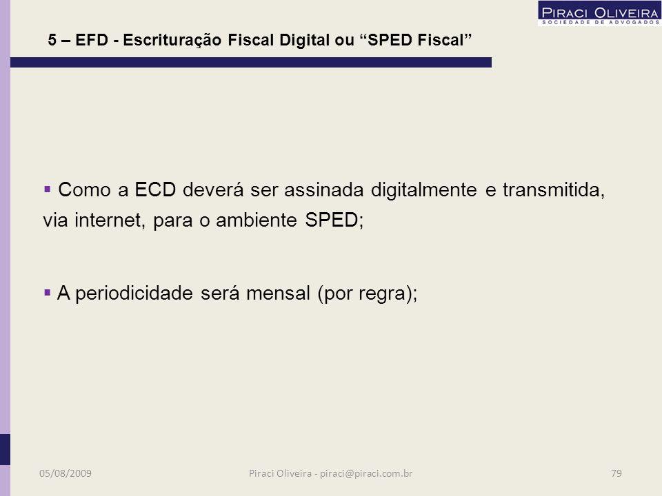 5 – EFD - Escrituração Fiscal Digital ou SPED Fiscal Definição Arquivo Digital, que se constitui de um conjunto de escriturações de documentos fiscais