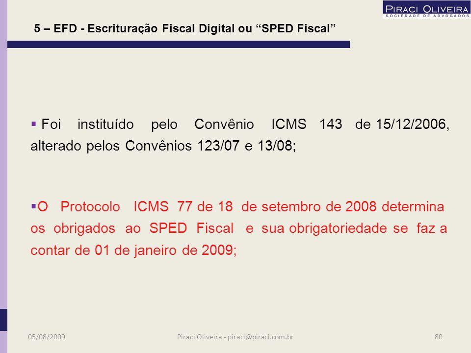 Como a ECD deverá ser assinada digitalmente e transmitida, via internet, para o ambiente SPED; A periodicidade será mensal (por regra); 5 – EFD - Escr