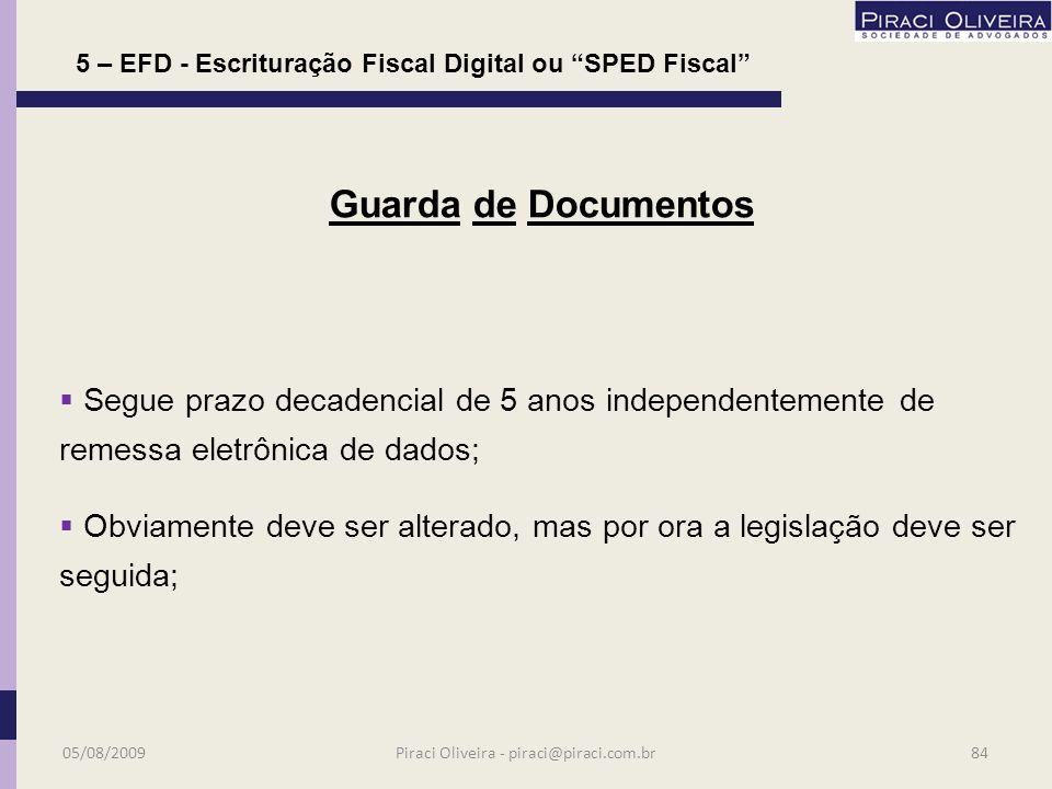 Abrangerá os seguintes livros: a)registro de entradas; a)registro de saídas; a)registro de inventário; a)registro de Apuração do IPI; a)registro de Apuração do ICMS; 5 – EFD - Escrituração Fiscal Digital ou SPED Fiscal 05/08/200983Piraci Oliveira - piraci@piraci.com.br