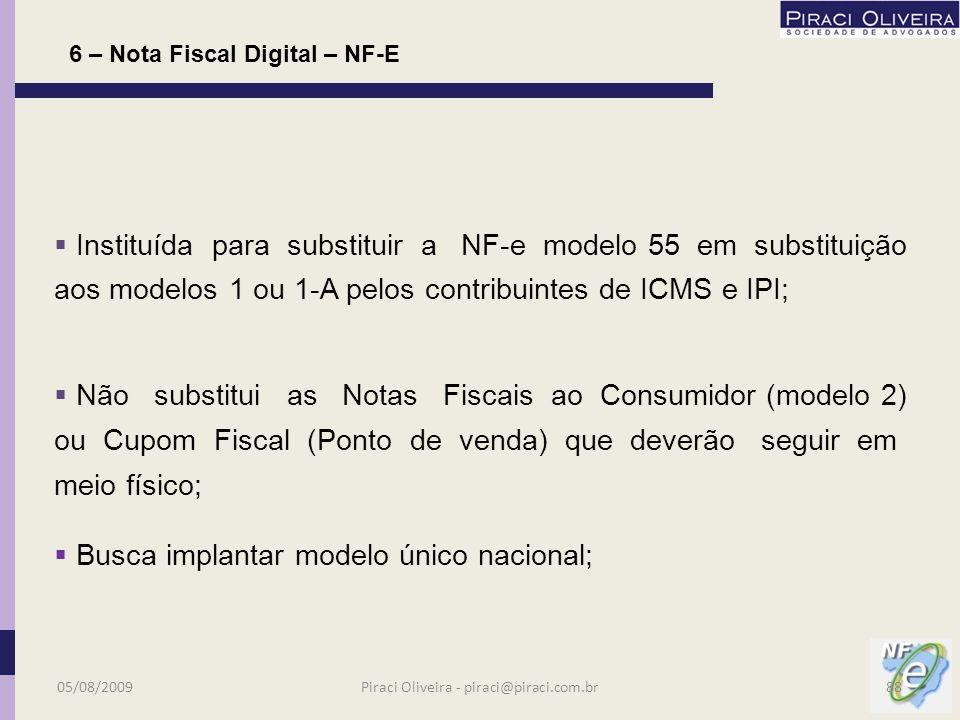 6 – Nota Fiscal Digital – NF-E Documento emitido e armazenado eletronicamente, de existência apenas digital, com o intuito de documentar operações e prestações, cuja validade jurídica é garantida pela assinatura digital do emitente e autorização de uso pela administração tributária da unidade federada do contribuinte, antes da ocorrência do fato gerador Ajuste SINIEF 07 DOU 05.10.05 Definição de NF-e 05/08/200987Piraci Oliveira - piraci@piraci.com.br