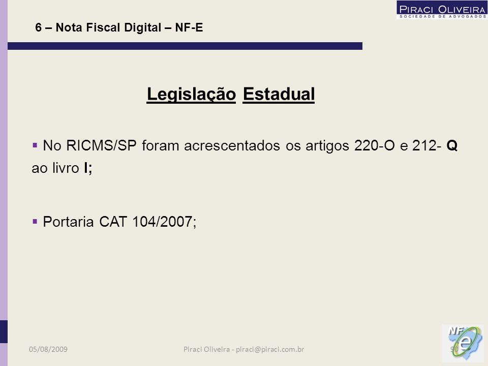 Março/2006 Março/2006 – projeto piloto e convite para empresas ingressarem no SPED – NF-e 19 empresas; Setembro/2006 Setembro/2006 – emissão primeira NF-e; Abril/2008 Abril/2008 – inicio da obrigatoriedade para alguns mercados – Protocolo ICMS 10/2007; Janeiro/2009 Janeiro/2009 – obrigatoriedade do SPED para lucro real; 6 – Nota Fiscal Digital – NF-E Evolução 05/08/200989Piraci Oliveira - piraci@piraci.com.br