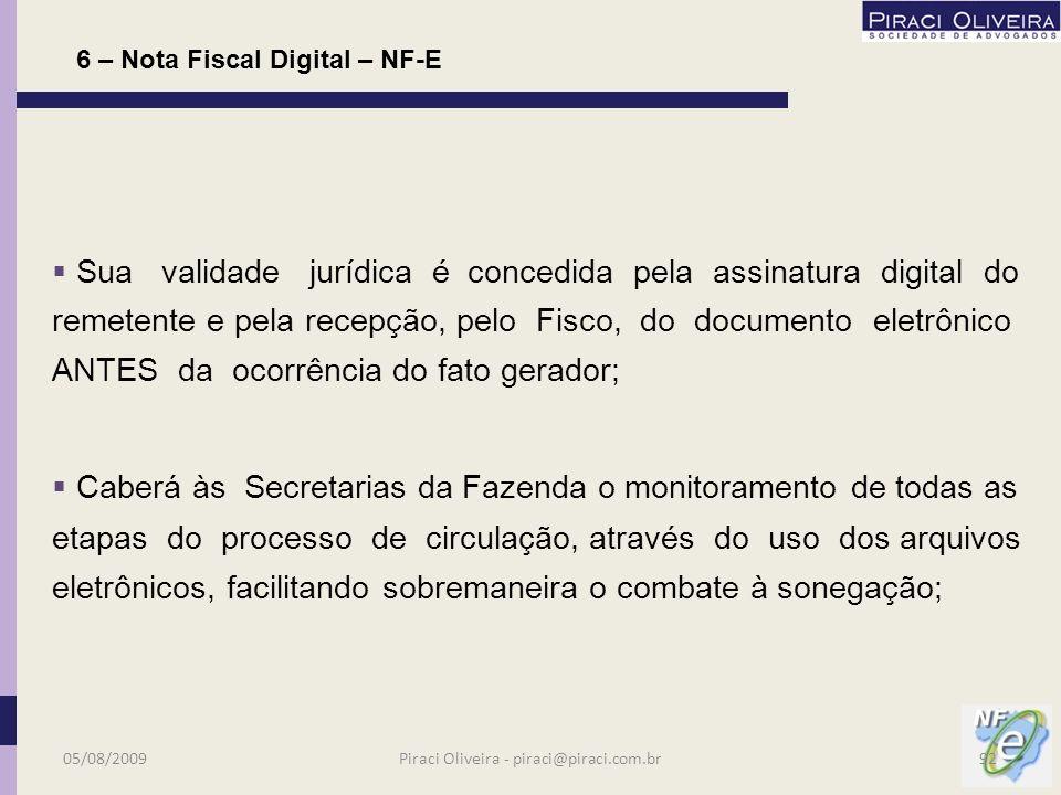 Ajuste SINIEF 07/2005 e alterações; Protocolo ICMS 10/2007 e alterações; Protocolo ICMS 55/2007 e alterações; Ato COTEPE 22/2008; 6 – Nota Fiscal Digital – NF-E Legislação Federal 05/08/200991Piraci Oliveira - piraci@piraci.com.br