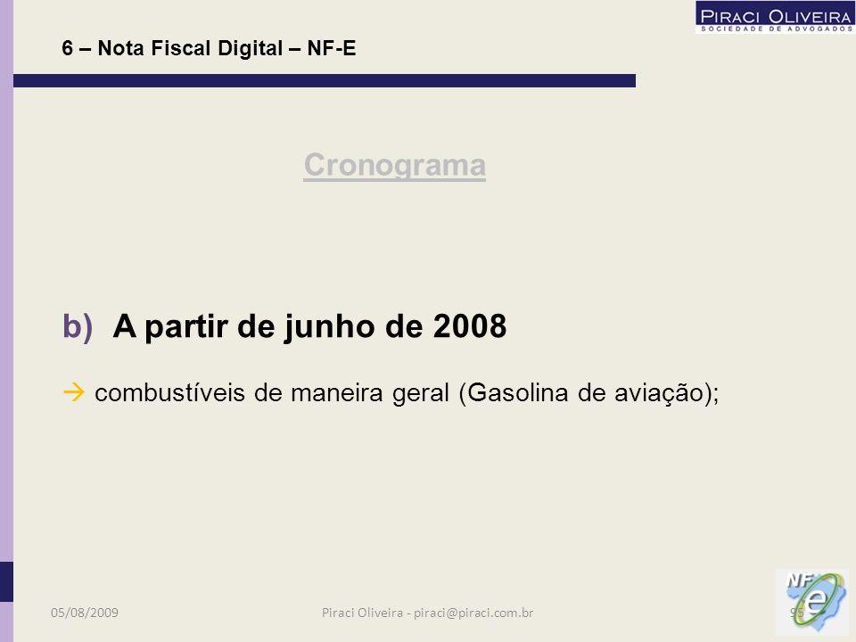 a) A partir de abril de 2008: fabricante de cigarros; distribuidores ou atacadista de cigarros; produtores, formuladores e importadores de combustíveis líquidos; distribuidores de combustíveis líquidos; 6 – Nota Fiscal Digital – NF-E Cronograma 05/08/200994Piraci Oliveira - piraci@piraci.com.br