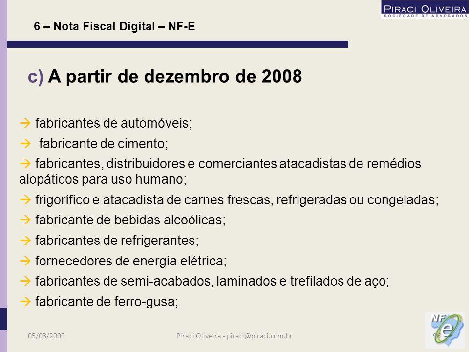 b) A partir de junho de 2008 combustíveis de maneira geral (Gasolina de aviação); 6 – Nota Fiscal Digital – NF-E Cronograma 05/08/200995Piraci Oliveira - piraci@piraci.com.br