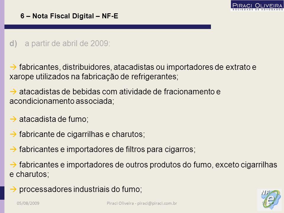 d) a partir de abril de 2009: atacadista de produtos siderúrgicos e ferro gusa; fabricante de alumínio; fabricante de garrafas PET; fabricante e importador de tintas, verniz, esmalte, lacas,resina termoplástica; distribuidores, atacadistas ou importadores de bebidas alcoólicas; distribuidores, atacadistas ou importadores de refrigerantes; 6 – Nota Fiscal Digital – NF-E 05/08/200998Piraci Oliveira - piraci@piraci.com.br