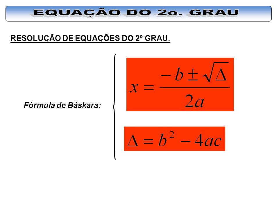 RESOLUÇÃO DE EQUAÇÕES DO 2º GRAU. Fórmula de Báskara: