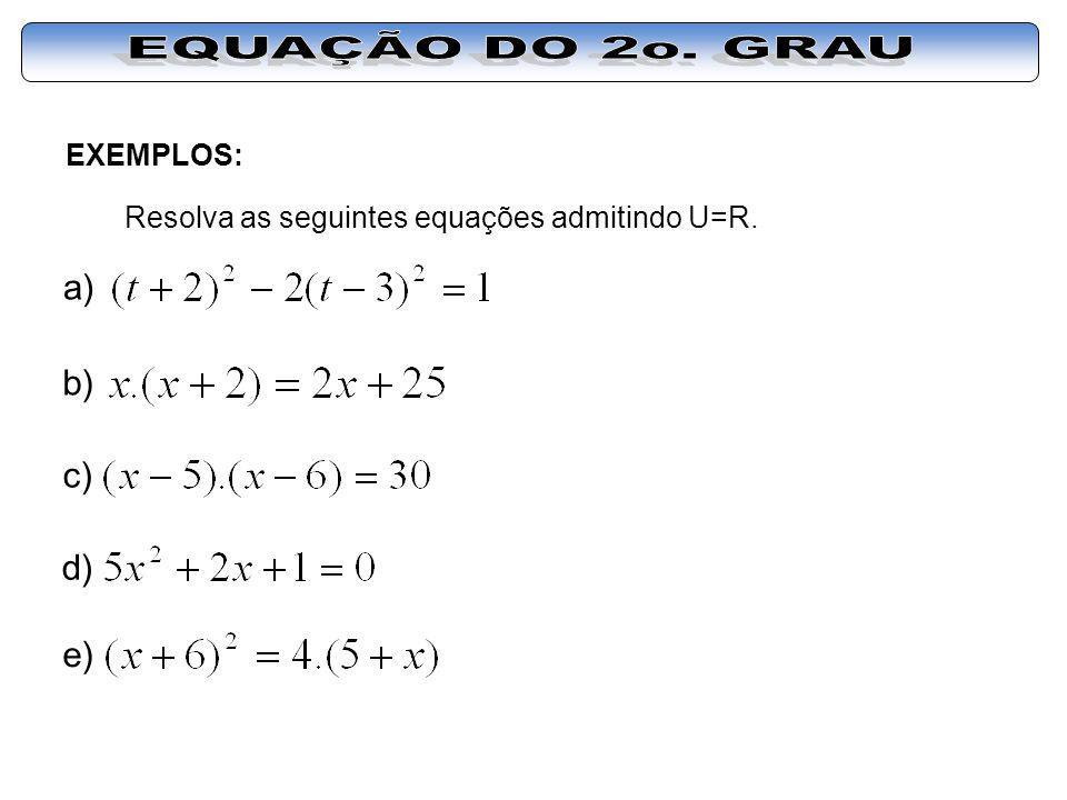 EXEMPLOS: Resolva as seguintes equações admitindo U=R. a) b) c) d) e)