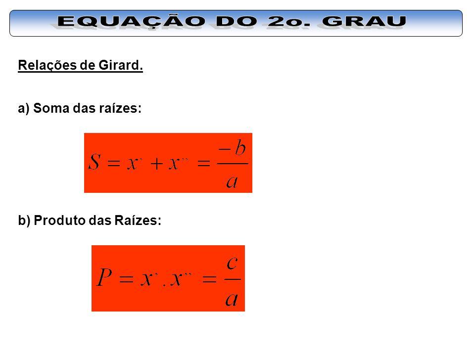Relações de Girard. a) Soma das raízes: b) Produto das Raízes:
