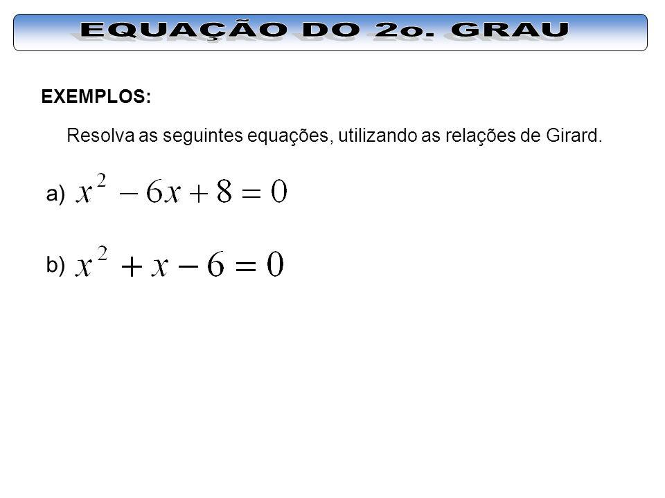 EXEMPLOS: Resolva as seguintes equações, utilizando as relações de Girard. a) b)