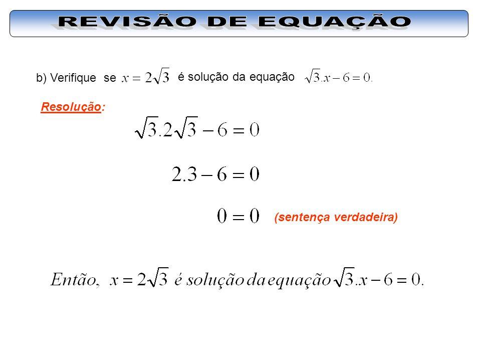 b) Verifique se é solução da equação Resolução: (sentença verdadeira)