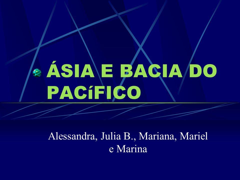 ÁSIA E BACIA DO PACíFICO Alessandra, Julia B., Mariana, Mariel e Marina