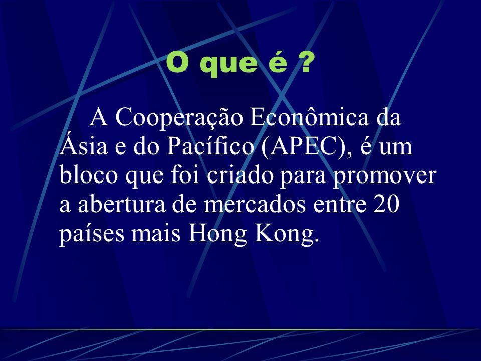 O que é ? A Cooperação Econômica da Ásia e do Pacífico (APEC), é um bloco que foi criado para promover a abertura de mercados entre 20 países mais Hon