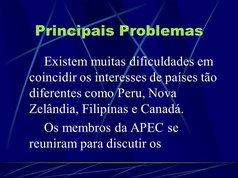 Principais Problemas Existem muitas dificuldades em coincidir os interesses de países tão diferentes como Peru, Nova Zelândia, Filipinas e Canadá. Os