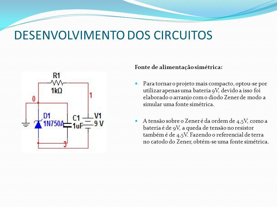 DESENVOLVIMENTO DOS CIRCUITOS Fonte de alimentação simétrica: Para tornar o projeto mais compacto, optou-se por utilizar apenas uma bateria 9V, devido