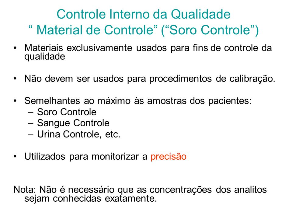 Controle Interno da Qualidade Corrida analítica É o intervalo de tempo no qual se pode esperar que a precisão e a exatidão de um sistema analítico per