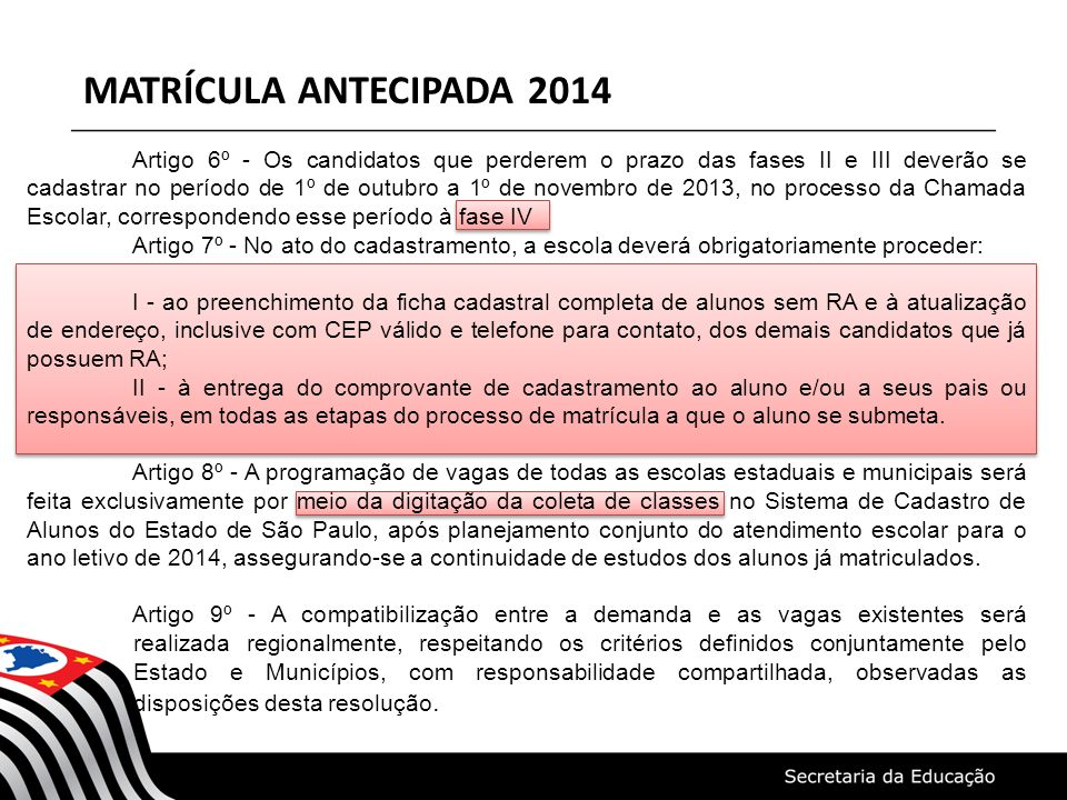 MATRÍCULA ANTECIPADA 2014 Artigo 6º - Os candidatos que perderem o prazo das fases II e III deverão se cadastrar no período de 1º de outubro a 1º de n