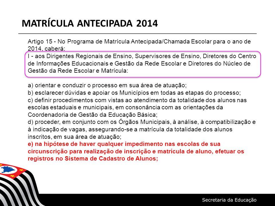 MATRÍCULA ANTECIPADA 2014 Artigo 15 - No Programa de Matrícula Antecipada/Chamada Escolar para o ano de 2014, caberá: I - aos Dirigentes Regionais de
