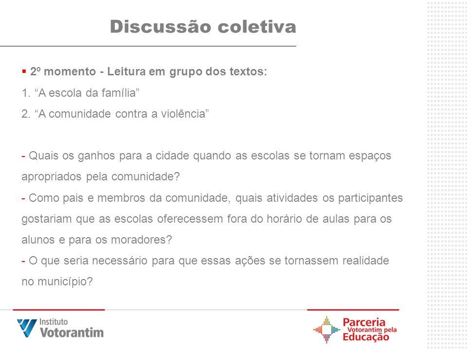 Discussão coletiva 2º momento - Leitura em grupo dos textos: 1. A escola da família 2. A comunidade contra a violência - Quais os ganhos para a cidade