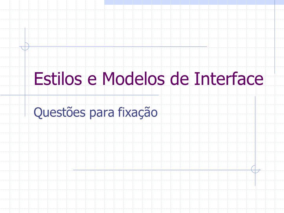 Estilos e Modelos de Interface Questões para fixação