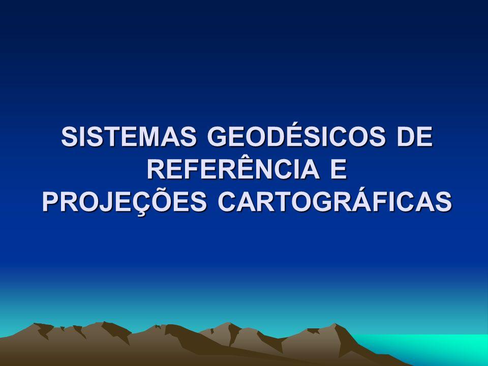 SISTEMAS GEODÉSICOS DE REFERÊNCIA E PROJEÇÕES CARTOGRÁFICAS