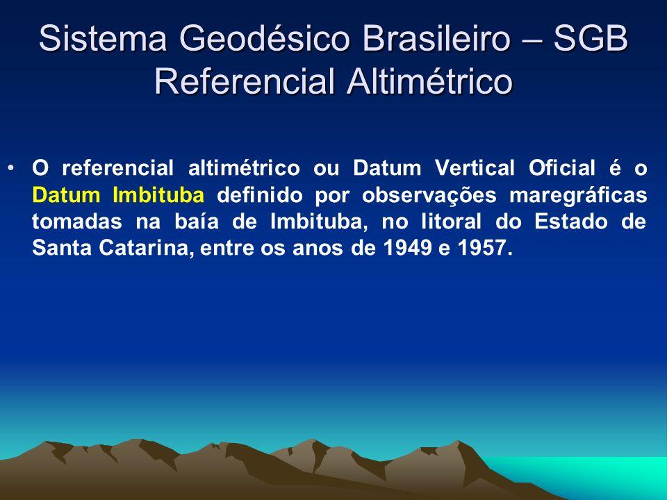 Sistema Geodésico Brasileiro – SGB Referencial Altimétrico O referencial altimétrico ou Datum Vertical Oficial é o Datum Imbituba definido por observações maregráficas tomadas na baía de Imbituba, no litoral do Estado de Santa Catarina, entre os anos de 1949 e 1957.