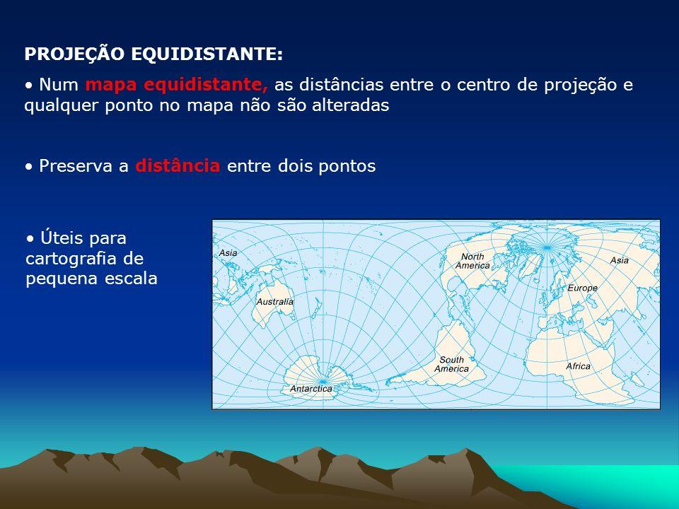 PROJEÇÃO EQUIDISTANTE: Num mapa equidistante, as distâncias entre o centro de projeção e qualquer ponto no mapa não são alteradas Preserva a distância entre dois pontos Úteis para cartografia de pequena escala