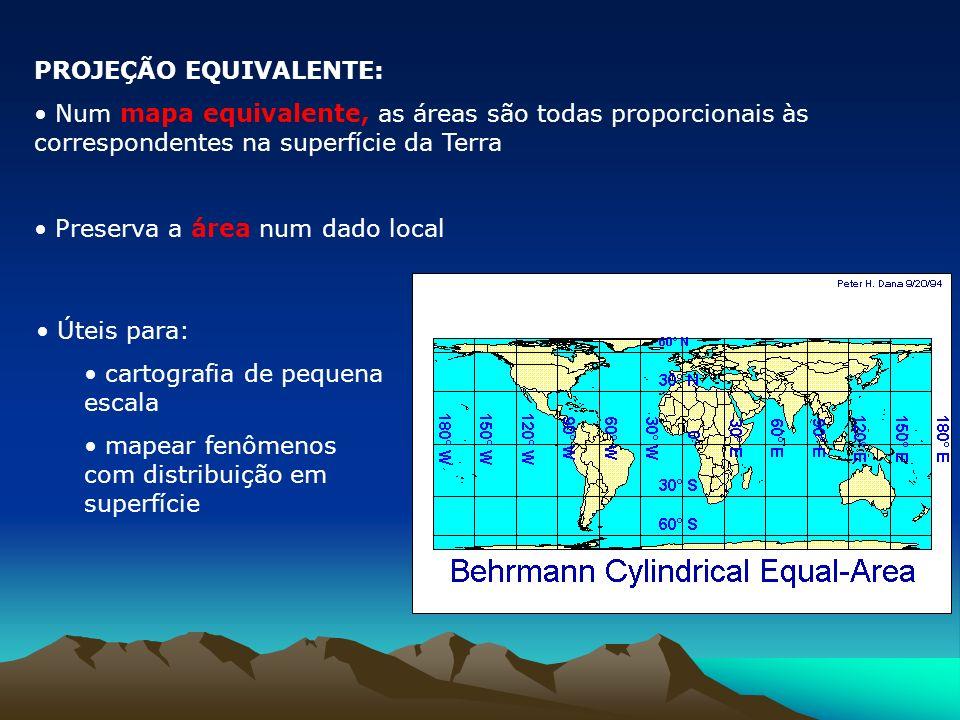PROJEÇÃO EQUIVALENTE: Num mapa equivalente, as áreas são todas proporcionais às correspondentes na superfície da Terra Preserva a área num dado local Úteis para: cartografia de pequena escala mapear fenômenos com distribuição em superfície