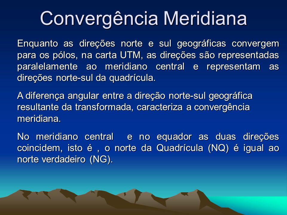 Convergência Meridiana Enquanto as direções norte e sul geográficas convergem para os pólos, na carta UTM, as direções são representadas paralelamente ao meridiano central e representam as direções norte-sul da quadrícula.