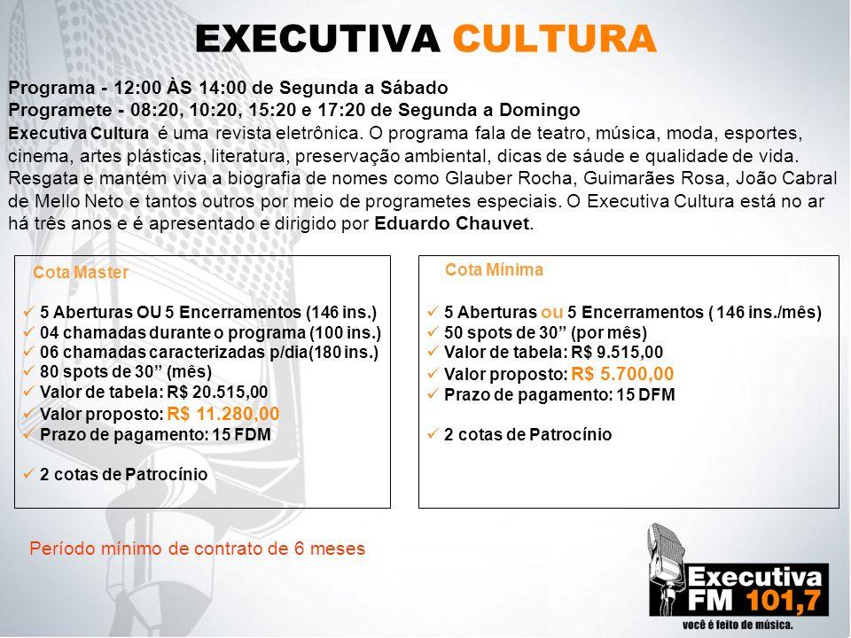 EXECUTIVA CULTURA Programa - 12:00 ÀS 14:00 de Segunda a Sábado Programete - 08:20, 10:20, 15:20 e 17:20 de Segunda a Domingo Executiva Cultura é uma