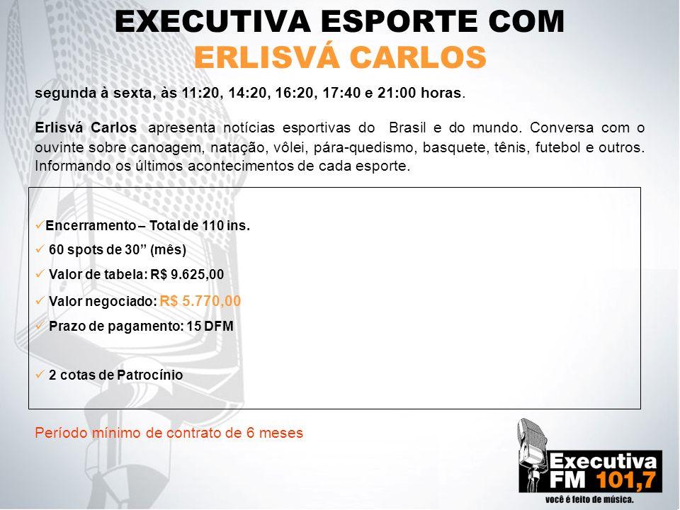 EXECUTIVA ESPORTE COM ERLISVÁ CARLOS segunda à sexta, às 11:20, 14:20, 16:20, 17:40 e 21:00 horas. Erlisvá Carlos apresenta notícias esportivas do Bra