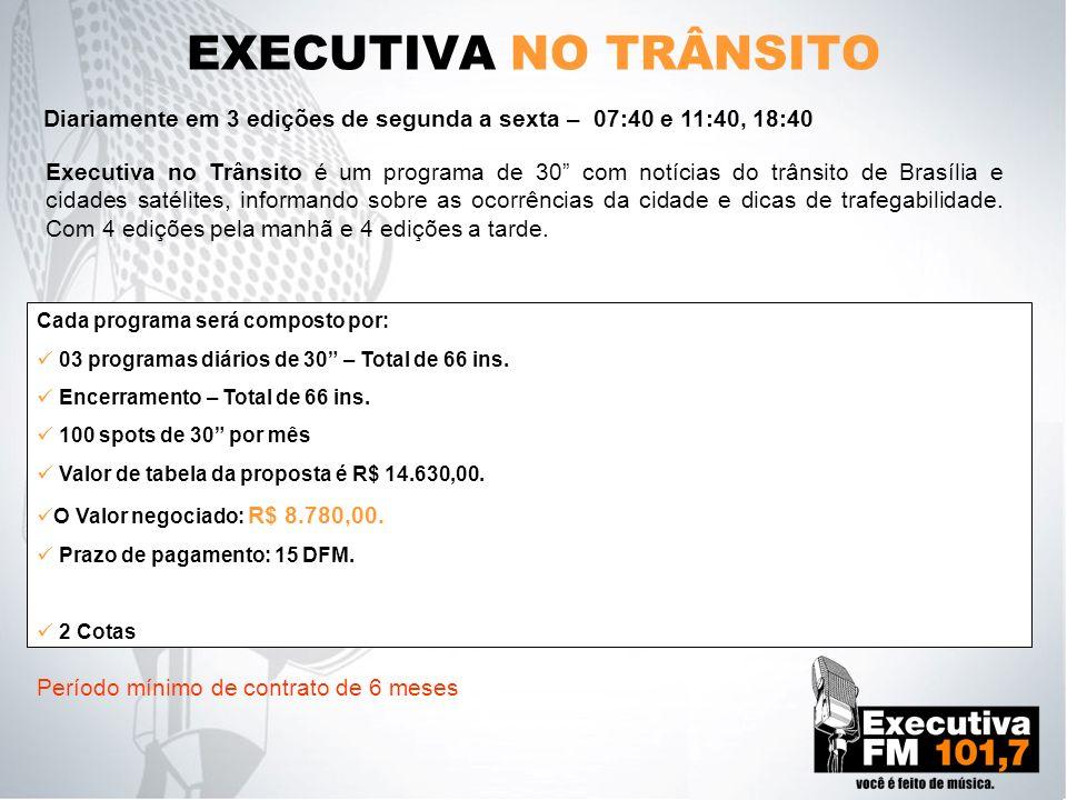 EXECUTIVA NO TRÂNSITO Executiva no Trânsito é um programa de 30 com notícias do trânsito de Brasília e cidades satélites, informando sobre as ocorrênc