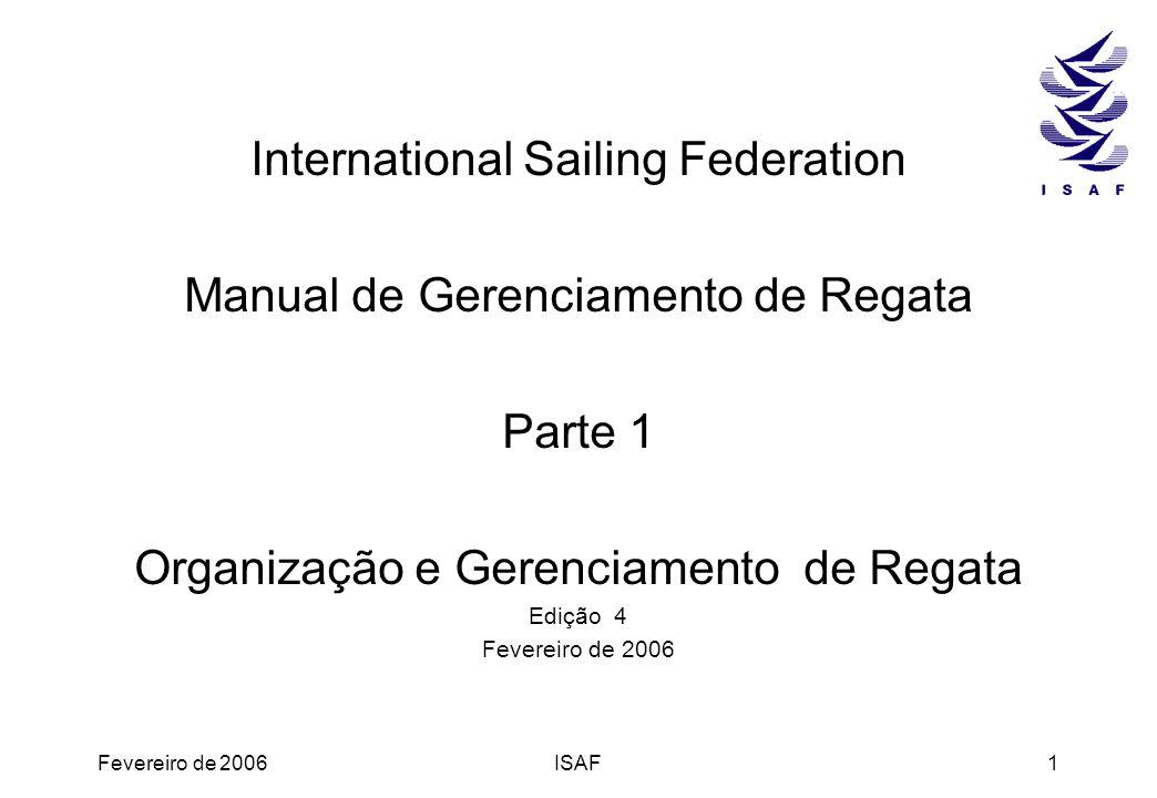 Fevereiro de 2006ISAF1 International Sailing Federation Manual de Gerenciamento de Regata Parte 1 Organização e Gerenciamento de Regata Edição 4 Fever