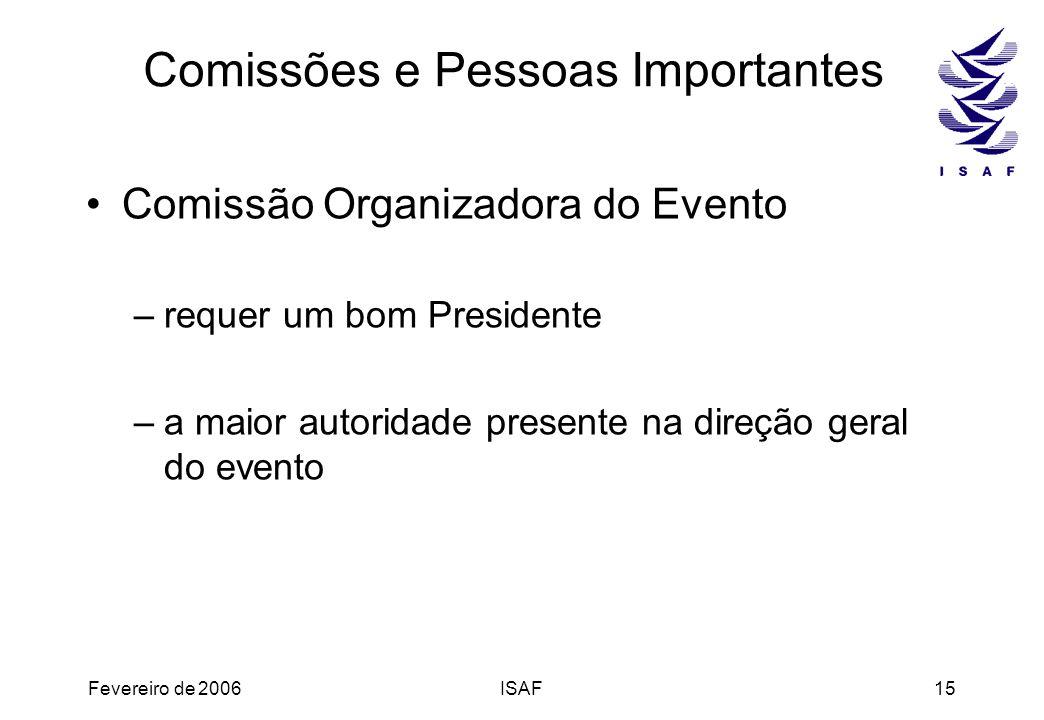 Fevereiro de 2006ISAF15 Comissões e Pessoas Importantes Comissão Organizadora do Evento –requer um bom Presidente –a maior autoridade presente na dire