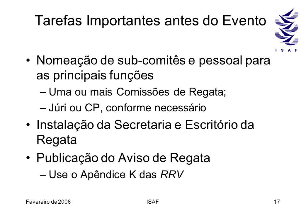 Fevereiro de 2006ISAF17 Tarefas Importantes antes do Evento Nomeação de sub-comitês e pessoal para as principais funções –Uma ou mais Comissões de Reg
