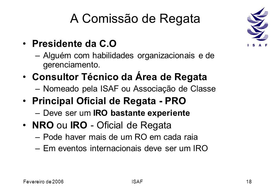 Fevereiro de 2006ISAF18 A Comissão de Regata Presidente da C.O –Alguém com habilidades organizacionais e de gerenciamento. Consultor Técnico da Área d