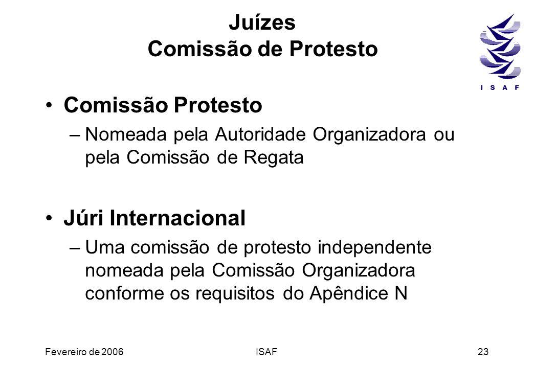 Fevereiro de 2006ISAF23 Juízes Comissão de Protesto Comissão Protesto –Nomeada pela Autoridade Organizadora ou pela Comissão de Regata Júri Internacio