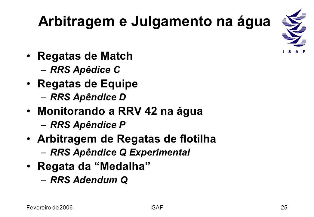 Fevereiro de 2006ISAF25 Arbitragem e Julgamento na água Regatas de Match –RRS Apêdice C Regatas de Equipe –RRS Apêndice D Monitorando a RRV 42 na água