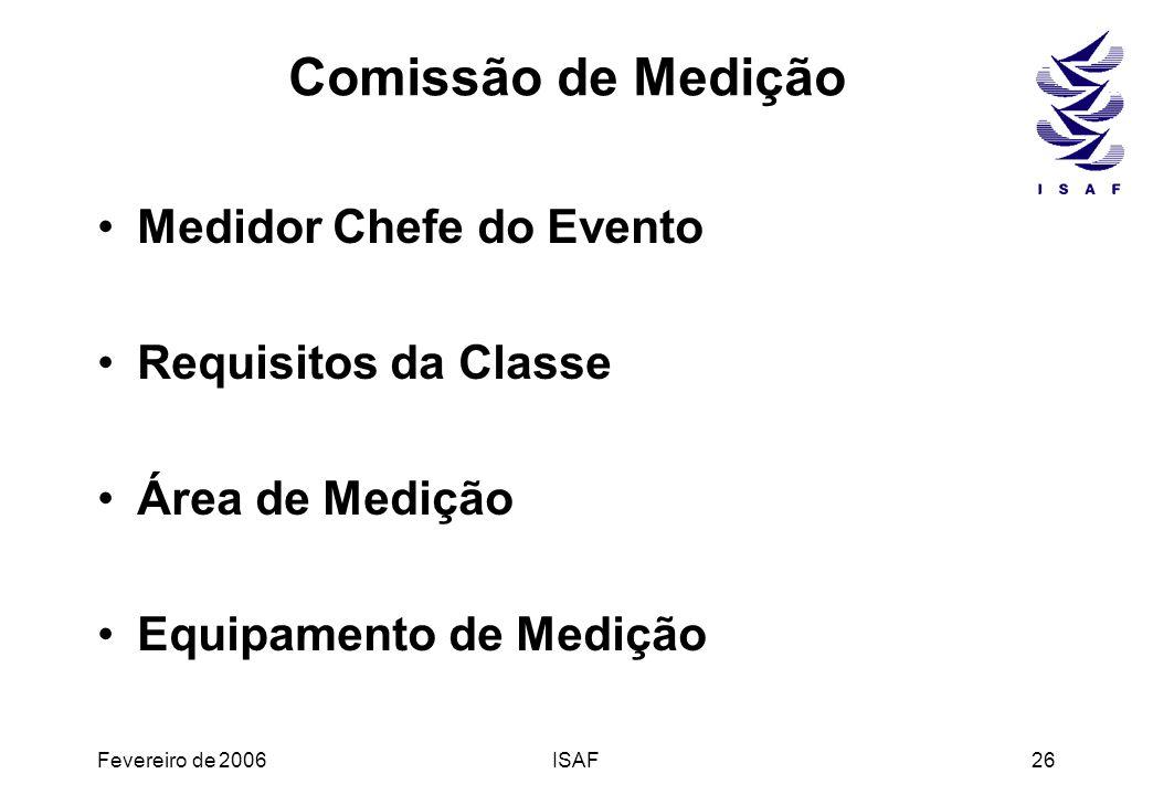 Fevereiro de 2006ISAF26 Comissão de Medição Medidor Chefe do Evento Requisitos da Classe Área de Medição Equipamento de Medição
